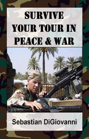 Survive Your Tour in Peace & War ebook by Sebastian DiGiovanni