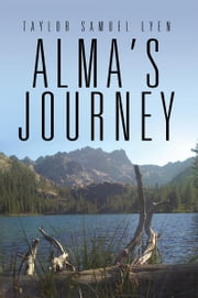 Alma's Journey ebook by TAYLOR SAMUEL LYEN
