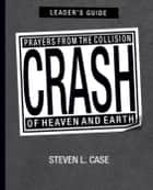 Crash, Leader's Guide ebook by Steven L. Case