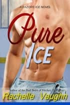 Pure Ice eBook by Rachelle Vaughn
