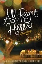 All Right Here ebook by Carre Armstrong Gardner