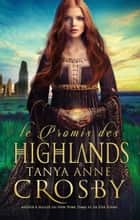 Le Promis des Highlands - une romance historique ebook by Tanya Anne Crosby, Emma Cazabonne
