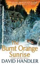 The Burnt Orange Sunrise - A Berger and Mitry Mystery ebook by David Handler
