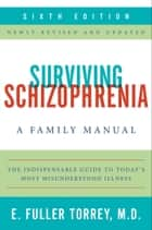 Surviving Schizophrenia, 6th Edition - A Family Manual eBook by E. Fuller Torrey