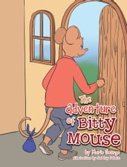 The Adventure of Bitty Mouse ebook by Marie George