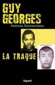 Guy Georges - La traque eBook by Patricia Tourancheau