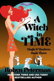 A Witch In Time - Magic and Mayhem, #3 ebook by Robyn Peterman