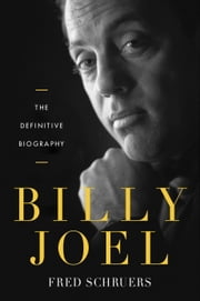 Billy Joel - The Definitive Biography ebook by Fred Schruers