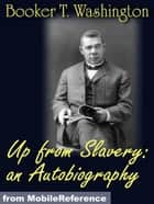 Up From Slavery: An Autobiography (Mobi Classics) eBook von Booker T. Washington