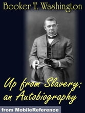 Up From Slavery: An Autobiography (Mobi Classics) ebook by Booker T. Washington