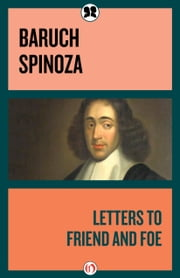 Letters to Friend and Foe ebook by Baruch Spinoza,Dagobert D. Runes