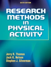 Research Methods in Physical Activity, Sixth Edition ebook by Jerry R. Thomas,Jack K. Nelson,Stephen J. Silverman