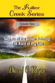 The Fuller Creek Series; Secrets of the Stolen Painting - The Race of My Life ebook by David C. Reyes