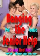 Banging the Senior Help ebook by V. J. Leone