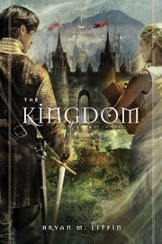 The Kingdom: A Novel - A Novel ebook by Bryan M. Litfin