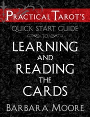 Practical Tarot's Quick Start Guide to Learning and Reading the Cards ebook by Barbara Moore