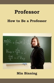 Professor: How to be a Professor ebook by Min Binning