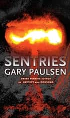Sentries ebook by Gary Paulsen