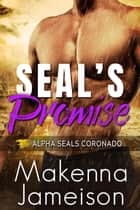 SEAL's Promise - Alpha SEALs Coronado, #5 ebook by Makenna Jameison
