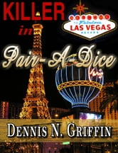 Killer in Pair-A-Dice ebook by Dennis N. Griffin