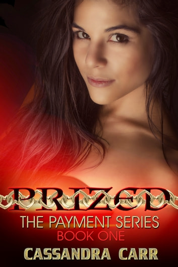 Prized - The Payment Series book 1 ebook by Cassandra Carr