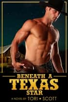 Beneath a Texas Star ebook by Tori Scott