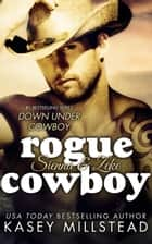 Rogue Cowboy - Down Under Cowboy Series, #5 ebook by Kasey Millstead