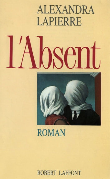 L'Absent eBook by Alexandra LAPIERRE