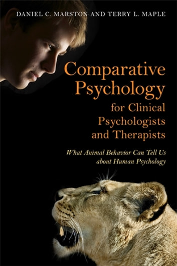 Comparative Psychology for Clinical Psychologists and Therapists - What Animal Behavior Can Tell Us about Human Psychology eBook by Daniel C. Marston,Terry L. Maple