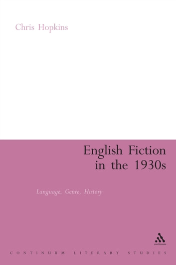 English Fiction in the 1930s - Language, Genre, History ebook by Professor Chris Hopkins