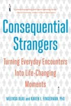 Consequential Strangers: Turning Everyday Encounters Into Life-Changing Moments ebook by Melinda Blau, Karen L. Fingerman, PhD