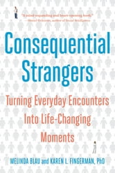 Consequential Strangers: The Power of People Who Don't Seem to Matter. . . But Really Do ebook by Melinda Blau,Karen L. Fingerman, PhD
