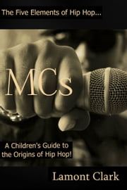 MCs: A Children's Guide to the Origins of Hip Hop ebook by Lamont Clark