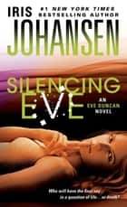 Silencing Eve - An Eve Duncan Novel ebook by