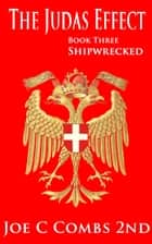 The Judas Effect: Book #3 Shipwrecked ebook by Joe C Combs 2nd
