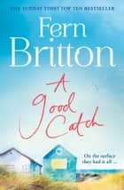 A Good Catch: The perfect summer Cornish escape full of secrets ebook by Fern Britton