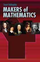 Makers of Mathematics ebook by Stuart Hollingdale