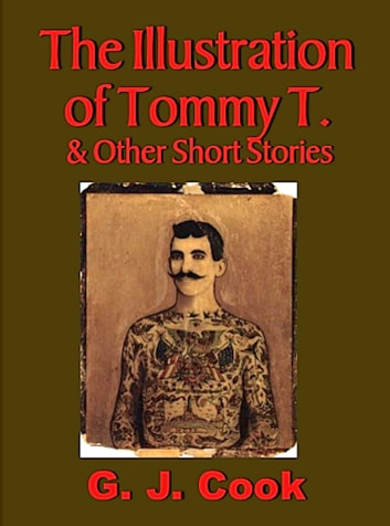 The Illustration of Tommy T. & Other Short Stories ebook by G.J. Cook