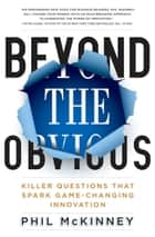 Beyond the Obvious ebook by Phil McKinney