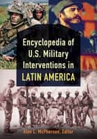 Encyclopedia of U.S. Military Interventions in Latin America [2 volumes] ebook by Alan McPherson