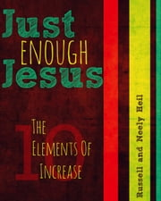Just Enough Jesus - The 10 Elements Of Increase ebook by Russell  Heil,Neely Heil