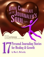 Dark Chocolate for the Journaler's Soul - 17 Personal Journaling Stories for Healing and Growth ebook by Mari L. McCarthy,Mary Ruth,Gillian Burgess