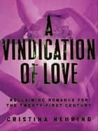 A Vindication of Love - Reclaiming Romance for the Twenty-first Century ebook by Cristina Nehring