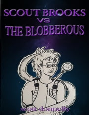 Scout Brooks Vs. The Blobberous (Book 3) ebook by Scott Donnelly