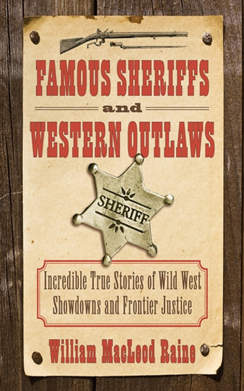 Famous sheriffs and western outlaws ebook by william macleod raine famous sheriffs and western outlaws incredible true stories of wild west showdowns and frontier justice fandeluxe Ebook collections