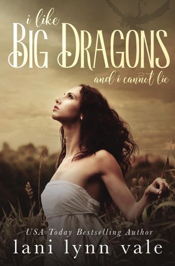 I Like Big Dragons and I Cannot Lie ebook by Lani Lynn Vale