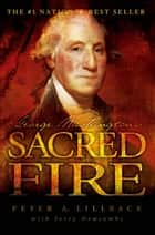 George Washington's Sacred Fire ebook by Peter A. Lillback, Jerry Newcombe