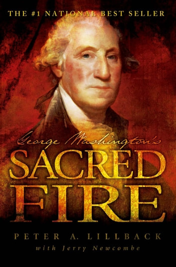 George Washington's Sacred Fire ebook by Peter A. Lillback,Jerry Newcombe