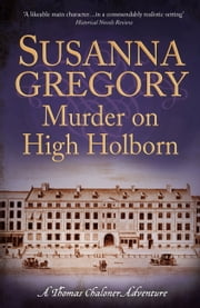 Murder on High Holborn - Chaloner's Ninth Exploit in Restoration London ebook by Susanna Gregory