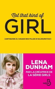 Not that kind of girl eBook by Lena DUNHAM, Catherine GIBERT
